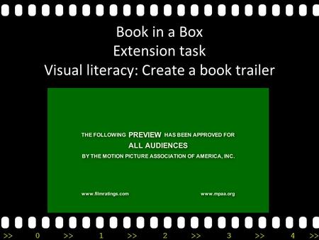 >>0 >>1 >> 2 >> 3 >> 4 >> Book in a Box Extension task Visual literacy: Create a book trailer.