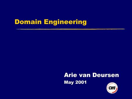 Domain Engineering Arie van Deursen May 2001. 2 Software Product Line  Group of products  sharing a common, managed set of features  to satisfy the.