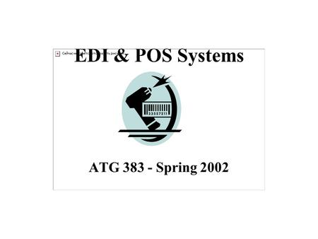 "EDI & POS Systems ATG 383 - Spring 2002. When to adopt technology? ""Things have to change to remain the same"" What do we want to accomplish? –Lower costs."