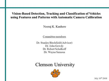 Vision-Based Detection, Tracking and Classification of Vehicles using Features and Patterns with Automatic Camera Calibration Neeraj K. Kanhere Committee.