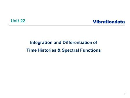 Vibrationdata 1 Unit 22 Integration and Differentiation of Time Histories & Spectral Functions.