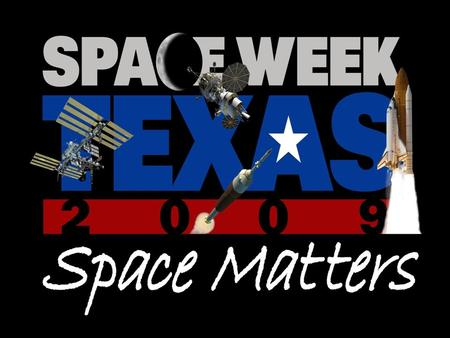 March 4 – 12, 2009 A partnership with NASA - Johnson Space Center and Bay Area Houston Economic Partnership.