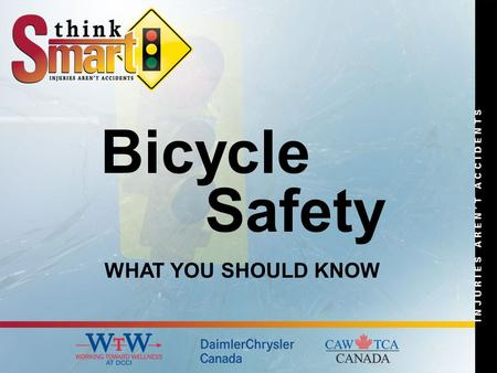 Bicycle Safety WHAT YOU SHOULD KNOW. Riding a bicycle is a great way to be physically active. Some people even regard this two-wheeled device as their.