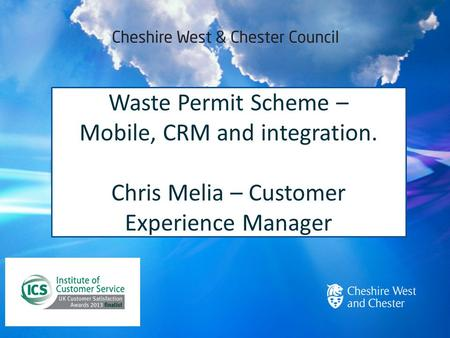 Waste Permit Scheme – Mobile, CRM and integration. Chris Melia – Customer Experience Manager.