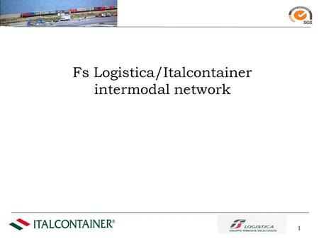 1 Fs Logistica/Italcontainer intermodal network. The State Railways Group's logistics services are outsourced to FS Logistica spa. FS LOGISTICA has been.