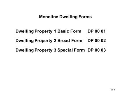 26-1 Monoline Dwelling Forms Dwelling Property 1 Basic FormDP 00 01 Dwelling Property 2 Broad FormDP 00 02 Dwelling Property 3 Special FormDP 00 03.
