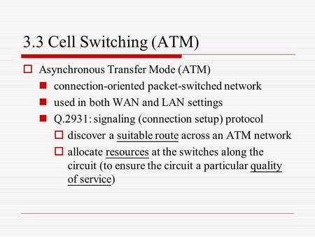 <strong>3</strong>.<strong>3</strong> Cell <strong>Switching</strong> (ATM) Asynchronous Transfer Mode (ATM)