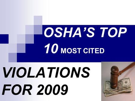 OSHA'S TOP 10 MOST CITED VIOLATIONS FOR 2009. Top 10 Most Cited OSHA Violations (for 2004) 1. Lockout/Tagout, Control of hazardous Lockout/Tagout, Control.