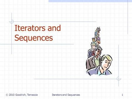 Iterators and Sequences1 © 2010 Goodrich, Tamassia.
