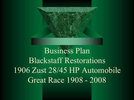 Business Plan Blackstaff Restorations 1906 Zust 28/45 HP Automobile Great Race 1908 - 2008.