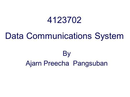 4123702 Data Communications System By Ajarn Preecha Pangsuban.