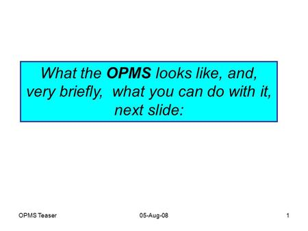 OPMS Teaser05-Aug-081 About 'The One Page Management System' (OPMS) What the OPMS looks like, and, very briefly, what you can do with it, next slide: