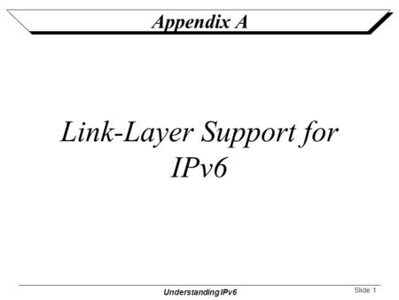Understanding IPv6 Slide: 1 Appendix A Link-Layer Support for IPv6.