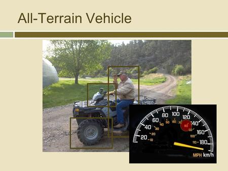 All-Terrain Vehicle. ATV adaptation by ranchers  Herding livestock  Weed Spraying  Mending Fences.