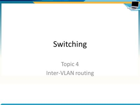 Switching Topic 4 Inter-VLAN routing. Agenda Routing process Routing VLANs – Traditional model – Router-on-a-stick – Multilayer switches EtherChannel.