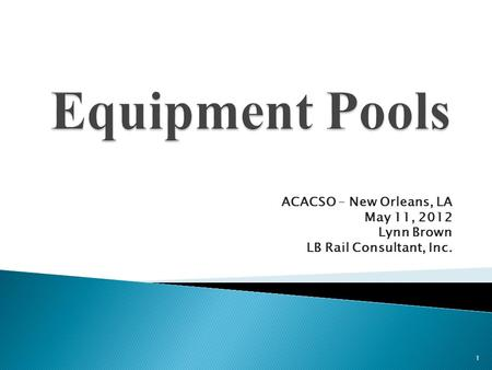 ACACSO – New Orleans, LA May 11, 2012 Lynn Brown LB Rail Consultant, Inc. 1.