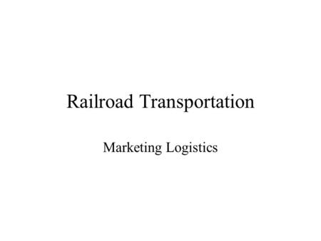 Railroad Transportation Marketing Logistics. Rail Characteristics Good fuel economy. Mainly bulk, low-value commodities (coal, stone, lumber), except.