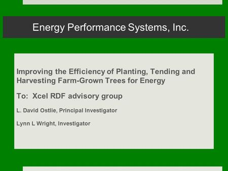 Energy Performance Systems, Inc. Improving the Efficiency of Planting, Tending and Harvesting Farm-Grown Trees for Energy To: Xcel RDF advisory group L.