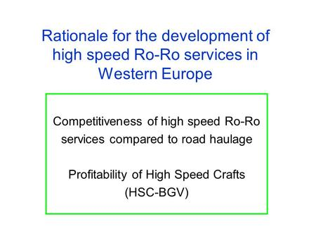 Rationale for the development of high speed Ro-Ro services in Western Europe Competitiveness of high speed Ro-Ro services compared to road haulage Profitability.