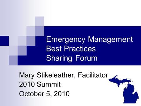 Emergency Management Best Practices Sharing Forum Mary Stikeleather, Facilitator 2010 Summit October 5, 2010.
