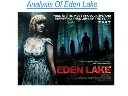 Analysis Of Eden Lake. The Trailer  In the beginning of the trailer, you can see a car driving down a country.