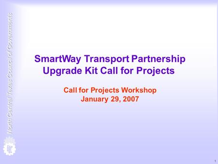 1 SmartWay Transport Partnership Upgrade Kit Call for Projects Call for Projects Workshop January 29, 2007.