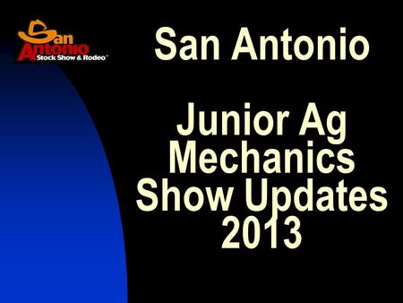 San Antonio Junior Ag Mechanics Show Updates 2013.