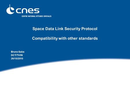 Space Data Link Security Protocol Compatibility with other standards Bruno Saba DCT/TV/IN 26/10/2010.
