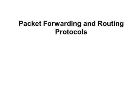 Packet Forwarding and Routing Protocols. Routers and the Network Layer Routers Networking devices that make best path decisions (which interface to forward.
