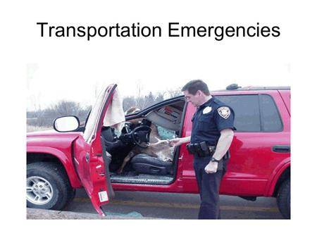 Transportation Emergencies. This section is designed to help you identify special needs and concerns for certain types of emergencies concerning the transportation.