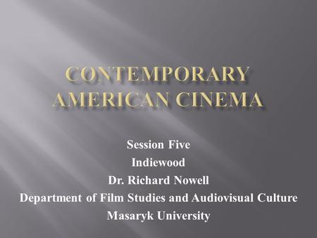 Session Five Indiewood Dr. Richard Nowell Department of Film Studies and Audiovisual Culture Masaryk University.