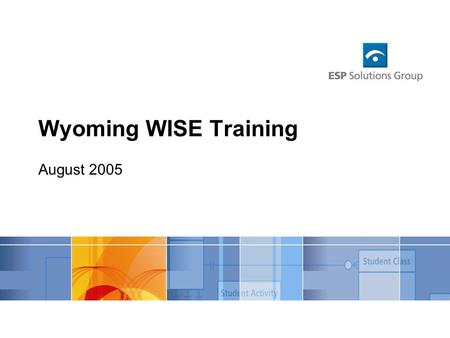 Wyoming WISE Training August 2005. Agenda Welcome Context and Overview Student Locator Framework & Uniq-ID District Checklist WISE Data Guidelines Student.