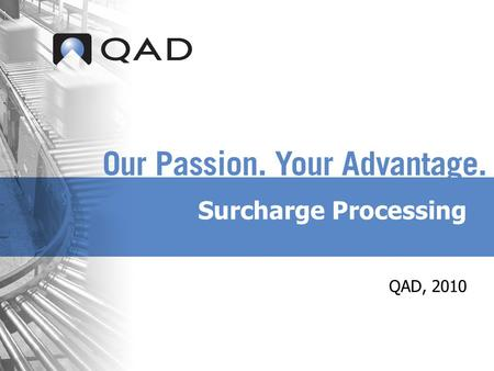 Surcharge Processing QAD, 2010. QAD Proprietary Business Issue  Short and long term commodity price fluctuations force material suppliers to attempt.