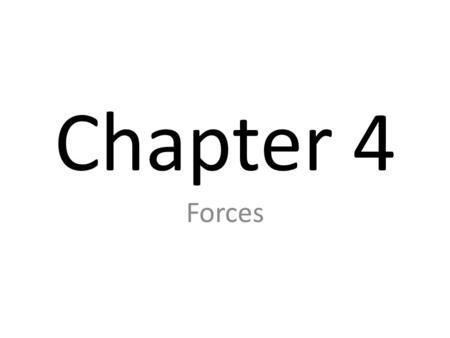 Chapter 4 Forces.