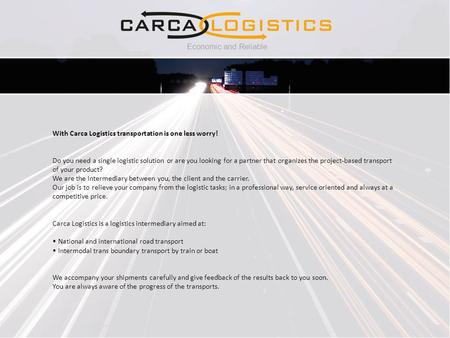Economic and Reliable With Carca Logistics transportation is one less worry! Do you need a single logistic solution or are you looking for a partner that.