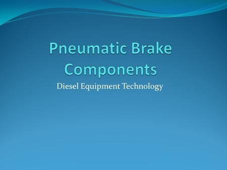 Diesel Equipment Technology. The student will be able to identify service brake control components and match them with the proper definition to an accuracy.
