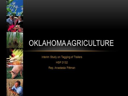 Interim Study on Tagging of Trailers HSP 3132 Rep. Anastasia Pittman OKLAHOMA AGRICULTURE.