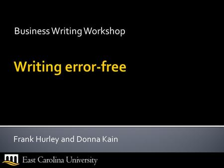 Business Writing Workshop Frank Hurley and Donna Kain.
