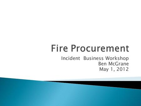 Incident Business Workshop Ben McGrane May 1, 2012.