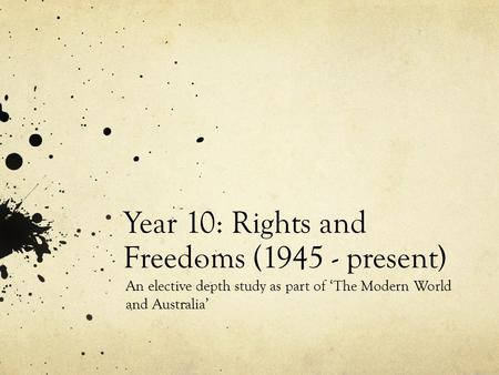 Year 10: Rights and Freedoms (1945 - present) An elective depth study as part of 'The Modern World and Australia'