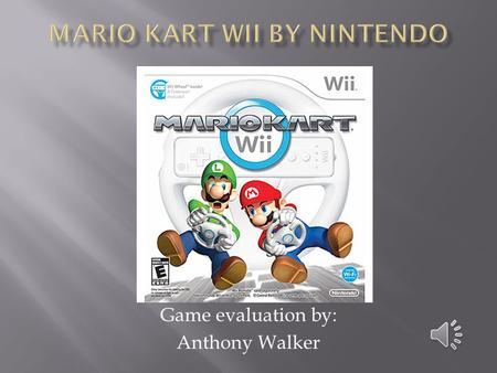 Game evaluation by: Anthony Walker  Company Name: Nintendo  Author: Nintendo Entertainment Analysis and Development  Type of game: Racing  Price: