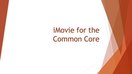 "IMovie for the Common Core. Imovie is the Common Core in Action  The Common Core Mission Statement, ""….standards are designed to be robust and relevant."