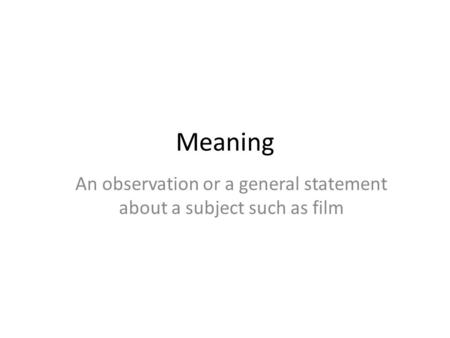 Meaning An observation or a general statement about a subject such as film.
