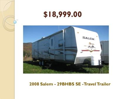 $18,999.00 2008 Salem - 29BHBS SE -Travel Trailer.