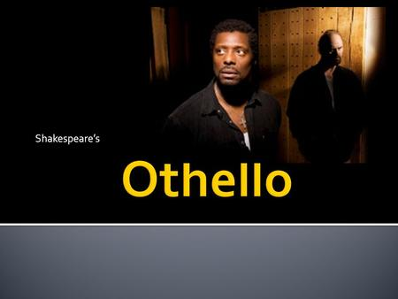 Shakespeare's.  Watch the trailer for Othello.  What do you think this play is about?