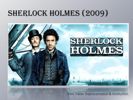 Sherlock Holmes (2009) Film Trailer Representation & Institution.