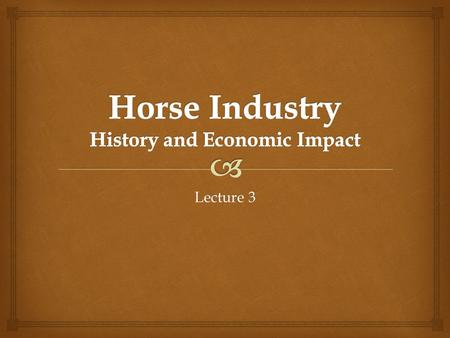 Lecture 3.   Who was responsible for bringing horses back to North America?  Spanish (1500's)  Some of these horses returned to the wild and became.