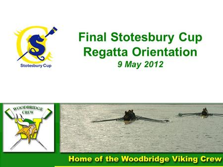 Final Stotesbury Cup Regatta Orientation 9 May 2012 1.