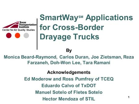 Center for Air Quality Studies SmartWay ℠ Applications for Cross-Border Drayage Trucks By Monica Beard-Raymond, Carlos Duran, Joe Zietsman, Reza Farzaneh,
