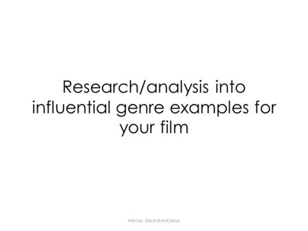 Research/analysis into influential genre examples for your film Adwoa, Gerard and Jesus.